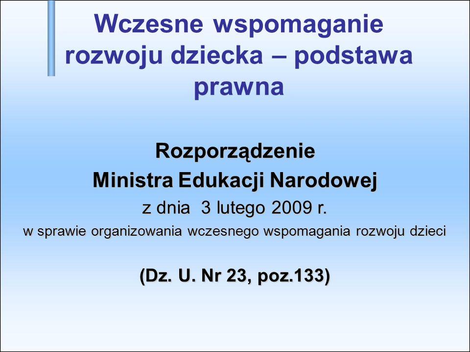 Wczesne wspomaganie rozwoju dziecka – podstawa prawna Rozporządzenie Ministra Edukacji Narodowej z dnia 3 lutego 2009 r. w sprawie organizowania wczes