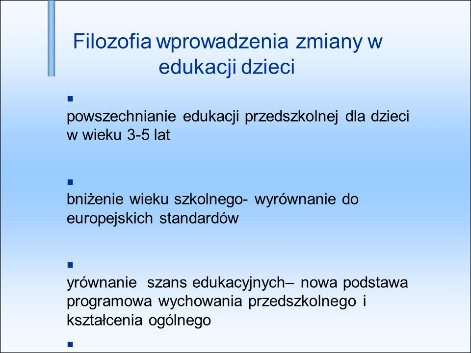 U powszechnianie edukacji przedszkolnej dla dzieci w wieku 3-5 lat O bniżenie wieku szkolnego- wyrównanie do europejskich standardów W yrównanie szans