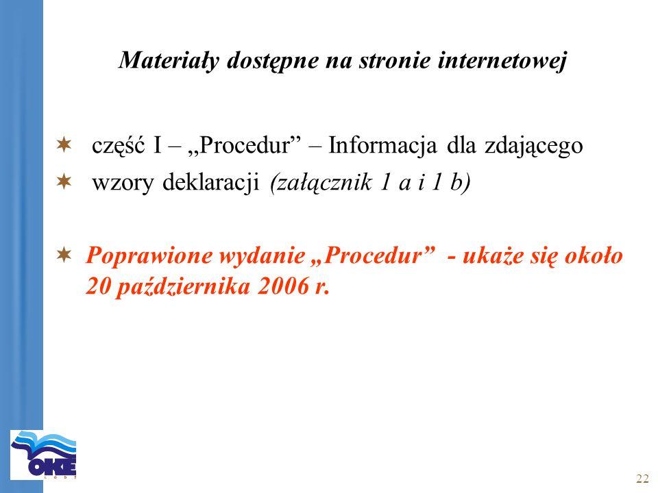 22 Materiały dostępne na stronie internetowej część I – Procedur – Informacja dla zdającego wzory deklaracji (załącznik 1 a i 1 b) Poprawione wydanie Procedur - ukaże się około 20 października 2006 r.