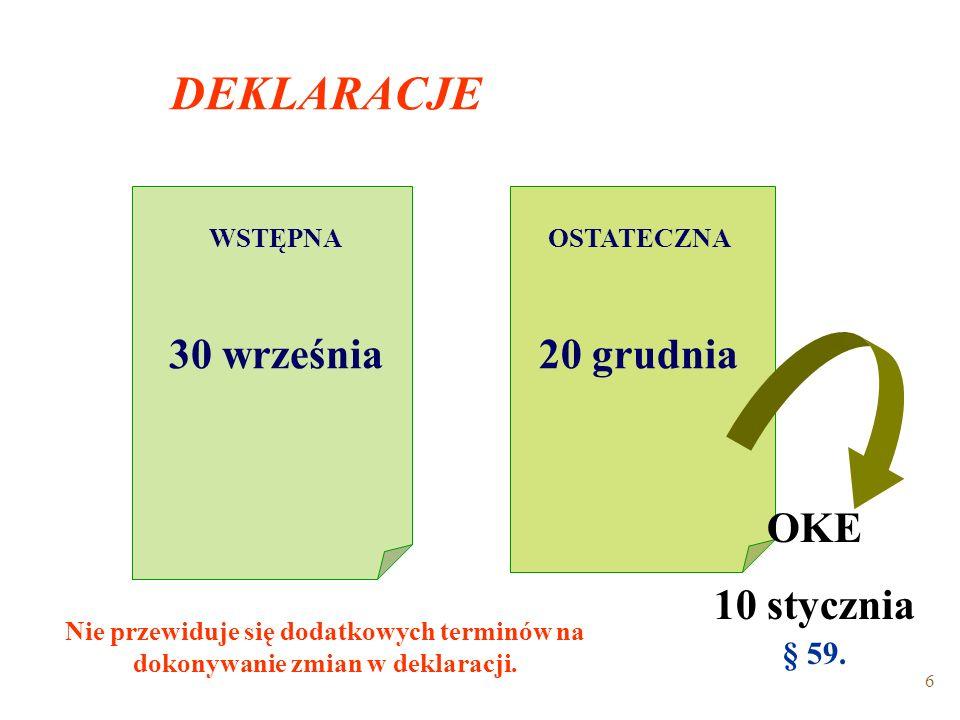 6 DEKLARACJE WSTĘPNA 30 września OSTATECZNA 20 grudnia OKE 10 stycznia § 59.