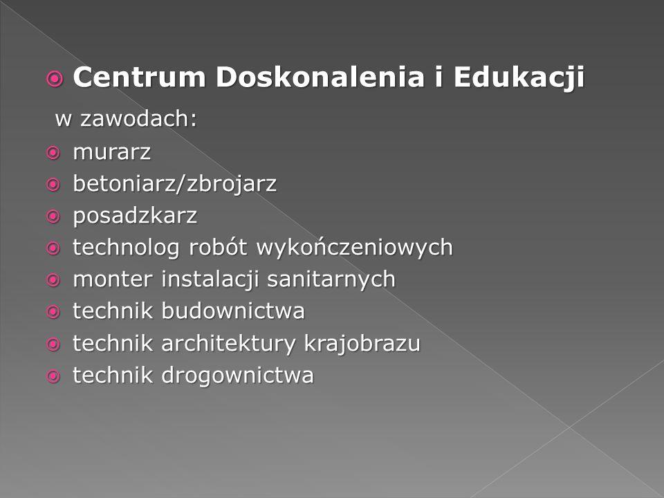 Centrum Doskonalenia i Edukacji Centrum Doskonalenia i Edukacji w zawodach: w zawodach: murarz murarz betoniarz/zbrojarz betoniarz/zbrojarz posadzkarz