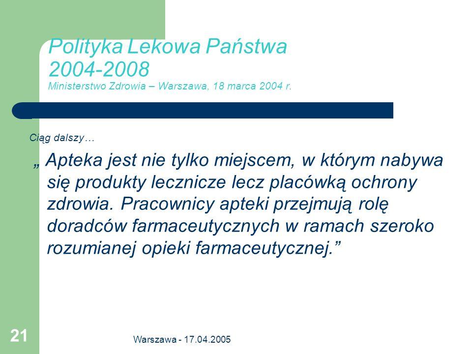 Warszawa - 17.04.2005 21 Polityka Lekowa Państwa 2004-2008 Ministerstwo Zdrowia – Warszawa, 18 marca 2004 r. Ciąg dalszy… Apteka jest nie tylko miejsc