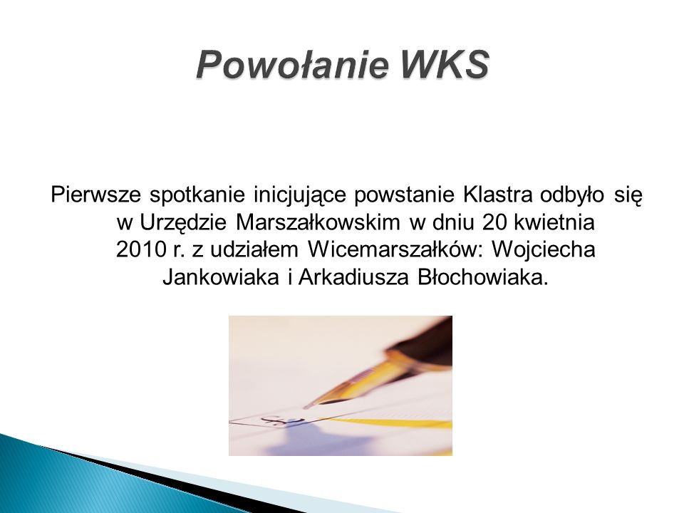 Pierwsze spotkanie inicjujące powstanie Klastra odbyło się w Urzędzie Marszałkowskim w dniu 20 kwietnia 2010 r. z udziałem Wicemarszałków: Wojciecha J