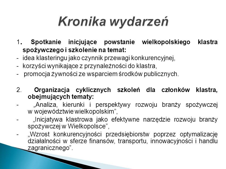 1. Spotkanie inicjujące powstanie wielkopolskiego klastra spożywczego i szkolenie na temat: - idea klasteringu jako czynnik przewagi konkurencyjnej, -