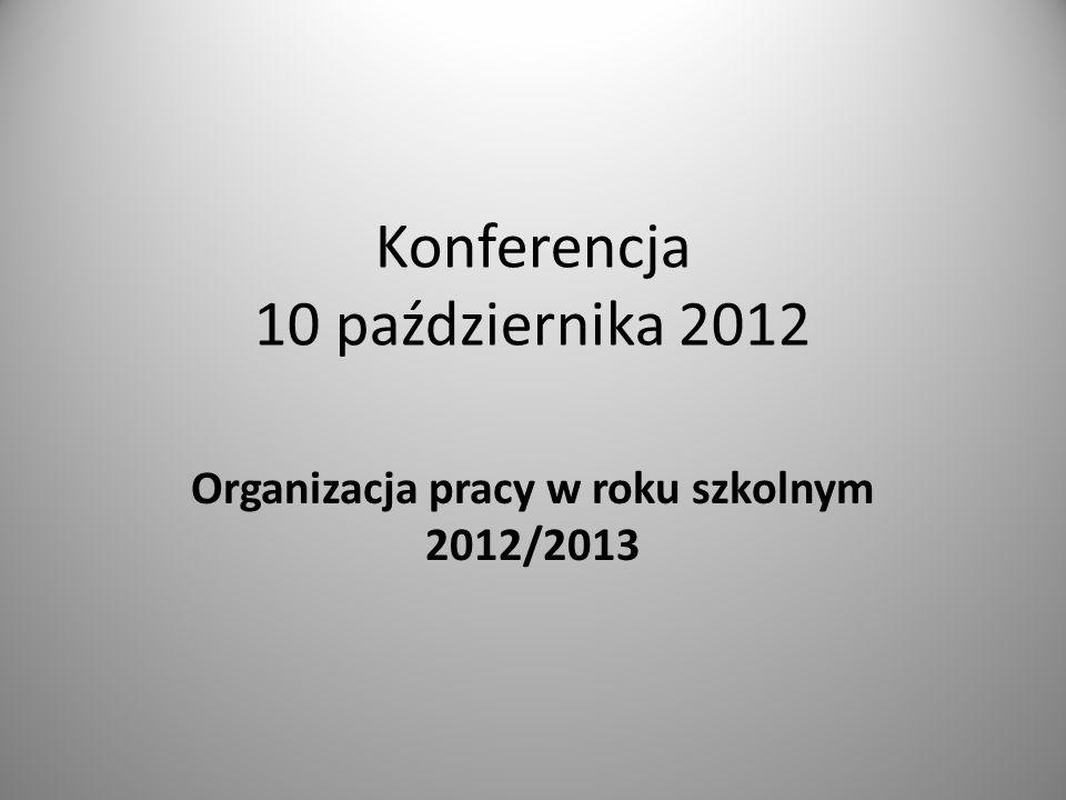 Konferencja 10 października 2012 Organizacja pracy w roku szkolnym 2012/2013