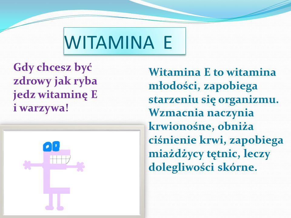 WITAMINA K Ta witamina podnosi krzepliwość krwi.Hamuje krwotoki i reguluje pracę wątroby.
