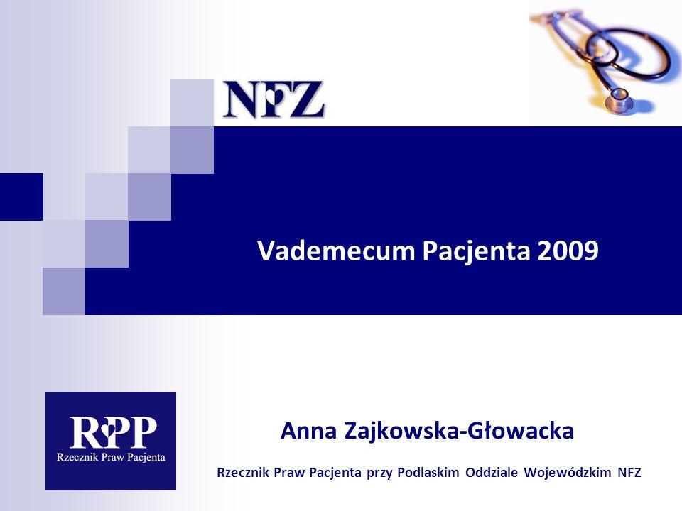 Vademecum Pacjenta 2009 Anna Zajkowska-Głowacka Rzecznik Praw Pacjenta przy Podlaskim Oddziale Wojewódzkim NFZ