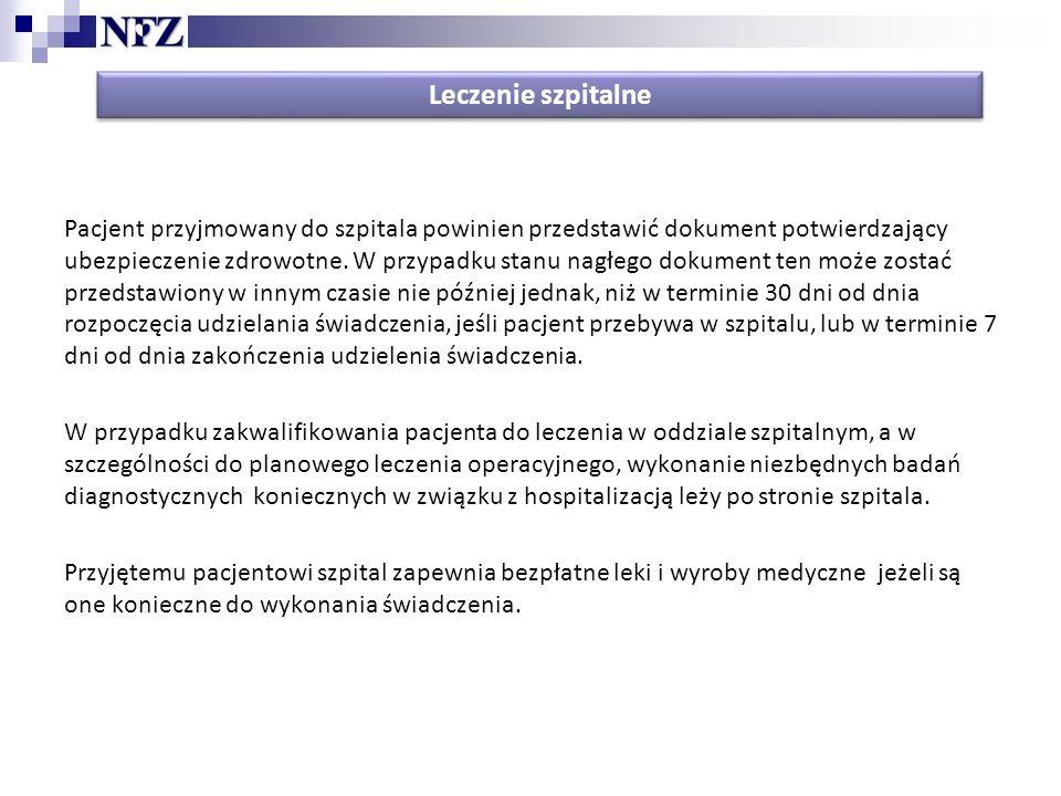 Leczenie szpitalne Pacjent przyjmowany do szpitala powinien przedstawić dokument potwierdzający ubezpieczenie zdrowotne.