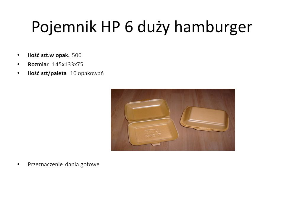 Pojemnik HP 6 duży hamburger Ilość szt.w opak. 500 Rozmiar 145x133x75 Ilość szt/paleta 10 opakowań Przeznaczenie dania gotowe