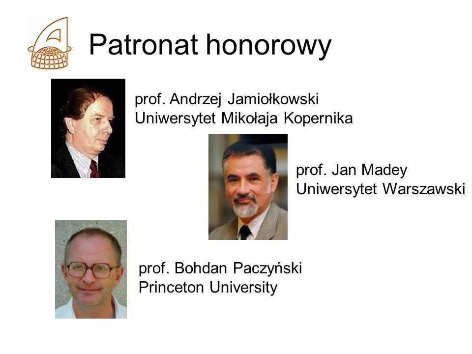 Patronat honorowy prof. Bohdan Paczyński Princeton University prof. Jan Madey Uniwersytet Warszawski prof. Andrzej Jamiołkowski Uniwersytet Mikołaja K