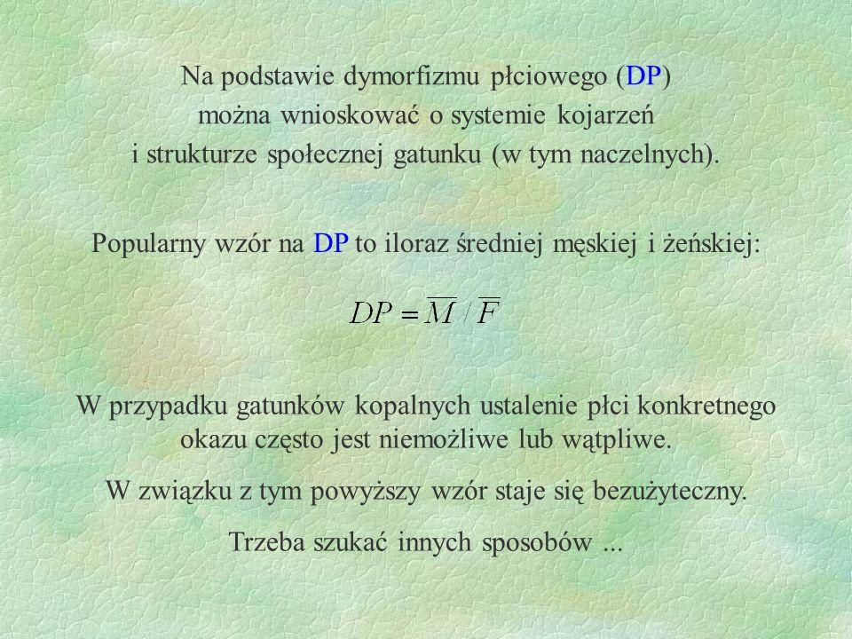 Na podstawie dymorfizmu płciowego (DP) można wnioskować o systemie kojarzeń i strukturze społecznej gatunku (w tym naczelnych). Popularny wzór na DP t