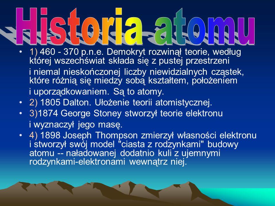 1) 460 - 370 p.n.e. Demokryt rozwinął teorie, według której wszechświat składa się z pustej przestrzeni i niemal nieskończonej liczby niewidzialnych c