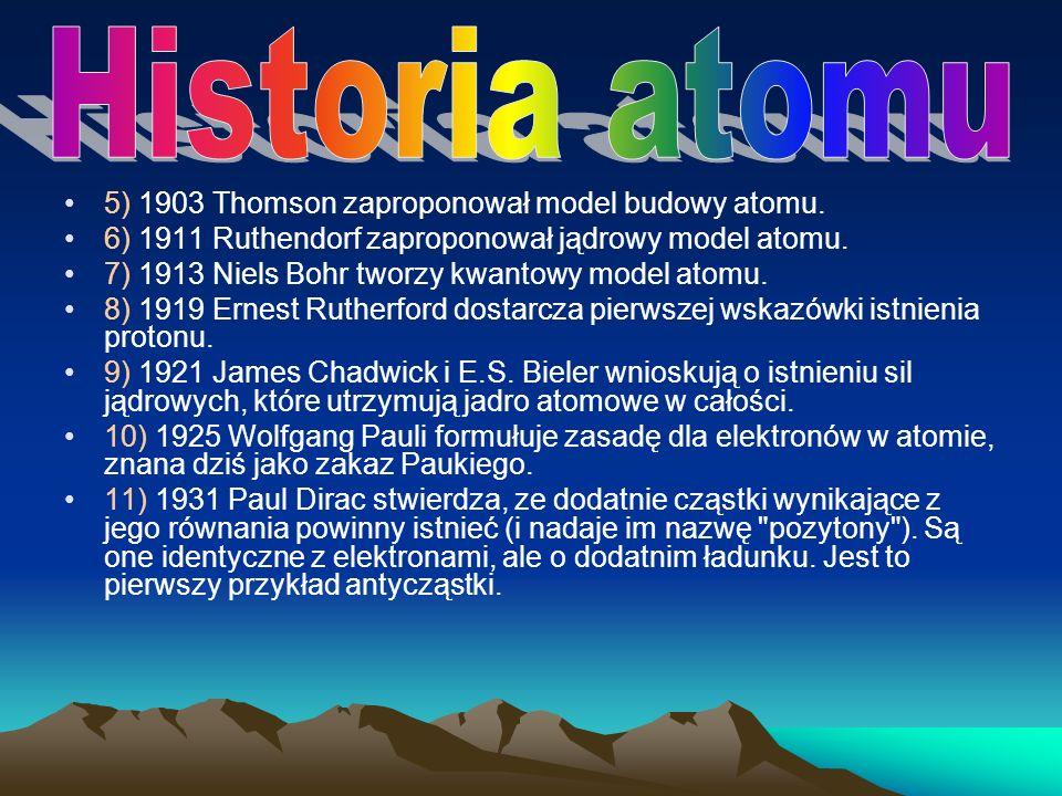 5) 1903 Thomson zaproponował model budowy atomu. 6) 1911 Ruthendorf zaproponował jądrowy model atomu. 7) 1913 Niels Bohr tworzy kwantowy model atomu.
