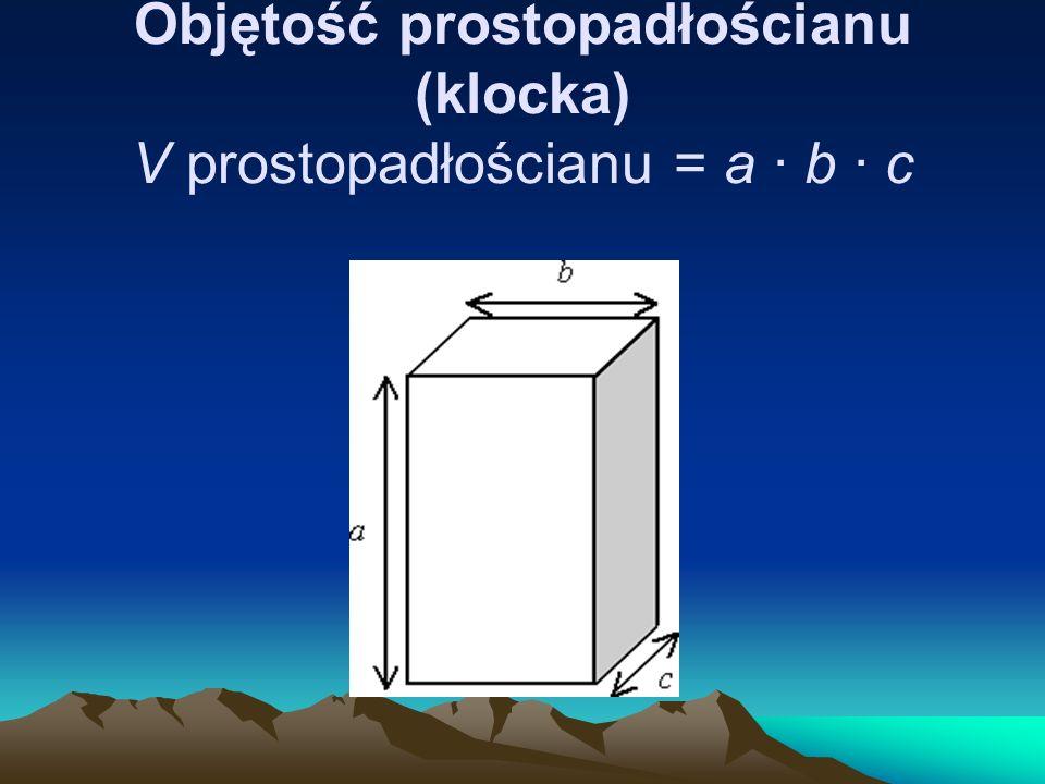 Objętość prostopadłościanu (klocka) V prostopadłościanu = a · b · c