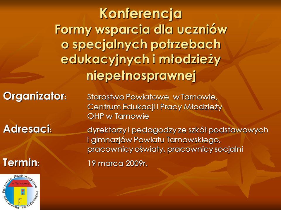 Konferencja Formy wsparcia dla uczniów o specjalnych potrzebach edukacyjnych i młodzieży niepełnosprawnej Organizator : Starostwo Powiatowe w Tarnowie