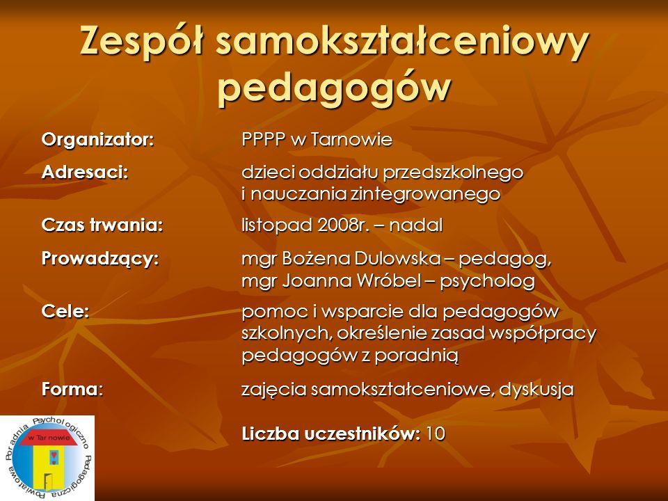 Zespół samokształceniowy pedagogów Organizator: PPPP w Tarnowie Adresaci: dzieci oddziału przedszkolnego i nauczania zintegrowanego Czas trwania: list