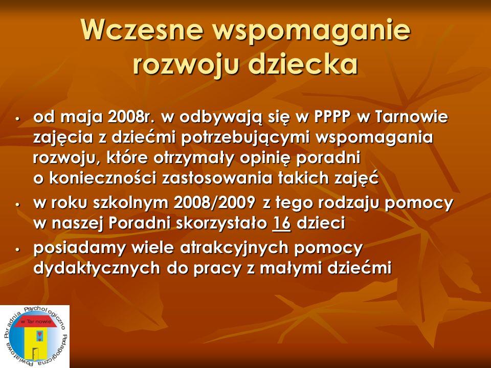 Wczesne wspomaganie rozwoju dziecka od maja 2008r. w odbywają się w PPPP w Tarnowie zajęcia z dziećmi potrzebującymi wspomagania rozwoju, które otrzym