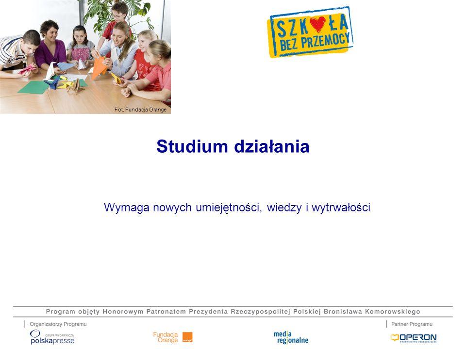 Fot. Fundacja Orange Wymaga nowych umiejętności, wiedzy i wytrwałości Studium działania