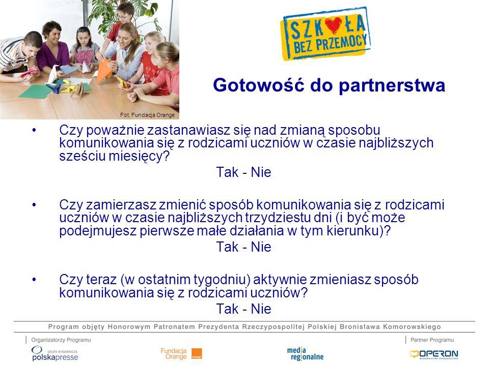 Fot. Fundacja Orange Gotowość do partnerstwa Czy poważnie zastanawiasz się nad zmianą sposobu komunikowania się z rodzicami uczniów w czasie najbliższ