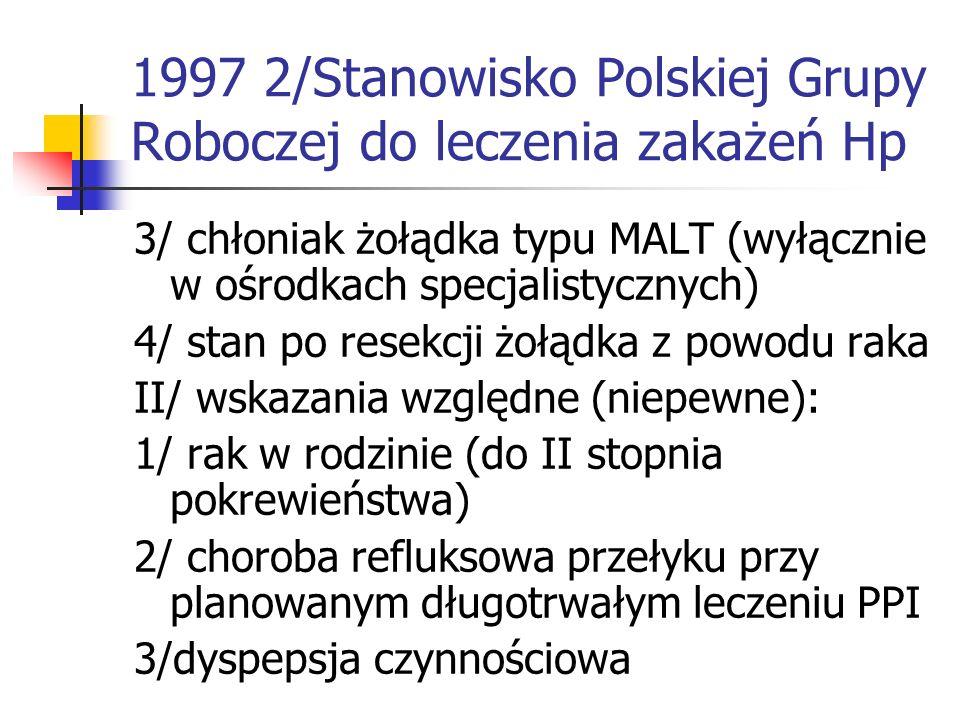 1997 2/Stanowisko Polskiej Grupy Roboczej do leczenia zakażeń Hp 3/ chłoniak żołądka typu MALT (wyłącznie w ośrodkach specjalistycznych) 4/ stan po re