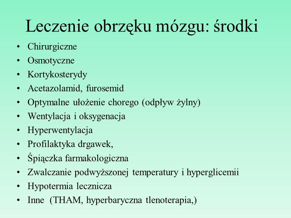 Leczenie obrzęku mózgu: środki Chirurgiczne Osmotyczne Kortykosterydy Acetazolamid, furosemid Optymalne ułożenie chorego (odpływ żylny) Wentylacja i o