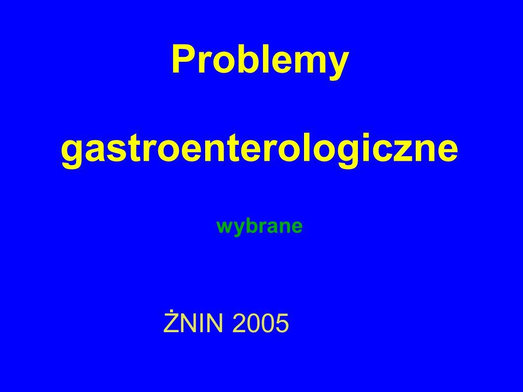 Problemy gastroenterologiczne wybrane ŻNIN 2005