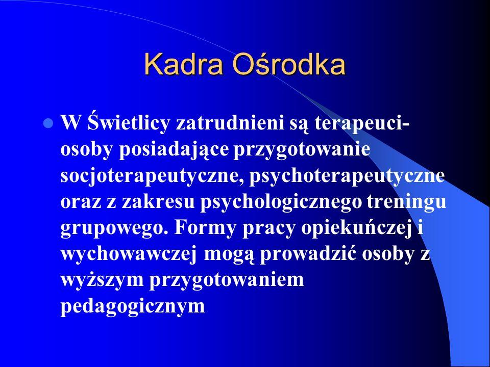 Kadra Ośrodka W Świetlicy zatrudnieni są terapeuci- osoby posiadające przygotowanie socjoterapeutyczne, psychoterapeutyczne oraz z zakresu psychologic