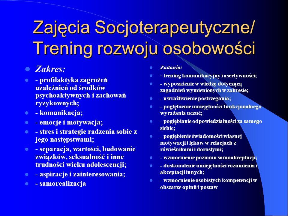 Zajęcia Socjoterapeutyczne/ Trening rozwoju osobowości Zakres: - profilaktyka zagrożeń uzależnień od środków psychoaktywnych i zachowań ryzykownych; -