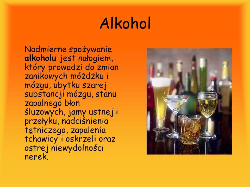 Alkohol Nadmierne spożywanie alkoholu jest nałogiem, który prowadzi do zmian zanikowych móżdżku i mózgu, ubytku szarej substancji mózgu, stanu zapalne
