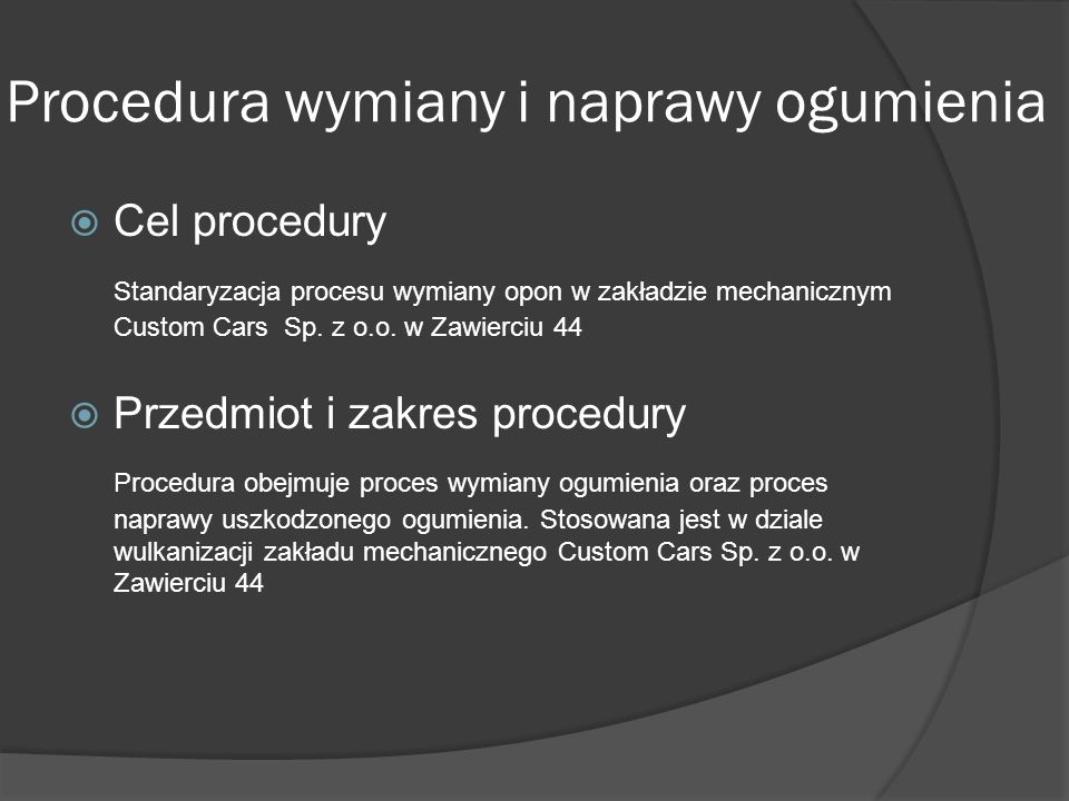 Procedura wymiany i naprawy ogumienia Cel procedury Standaryzacja procesu wymiany opon w zakładzie mechanicznym Custom Cars Sp. z o.o. w Zawierciu 44