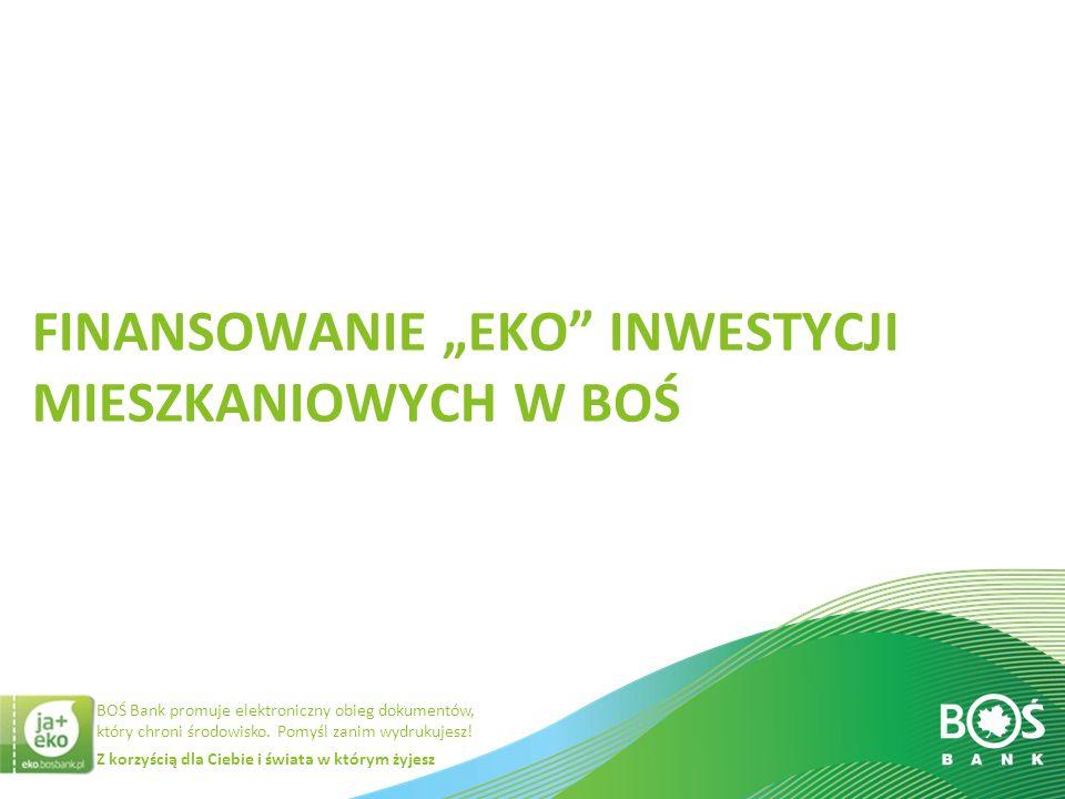 Z korzyścią dla Ciebie i świata w którym żyjesz BOŚ Bank promuje elektroniczny obieg dokumentów, który chroni środowisko. Pomyśl zanim wydrukujesz! F