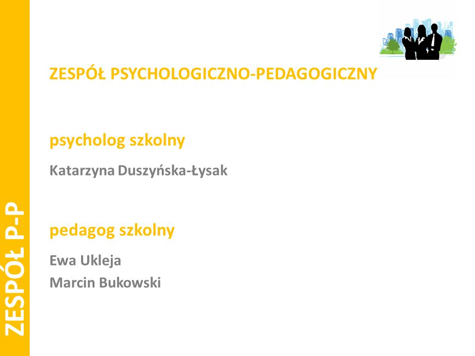 ZESPÓŁ P-P ZESPÓŁ PSYCHOLOGICZNO-PEDAGOGICZNY psycholog szkolny Katarzyna Duszyńska-Łysak pedagog szkolny Ewa Ukleja Marcin Bukowski