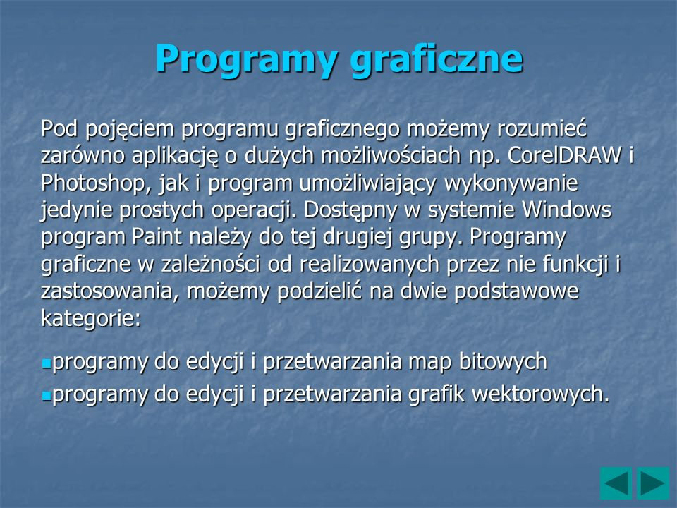Programy graficzne Pod pojęciem programu graficznego możemy rozumieć zarówno aplikację o dużych możliwościach np. CorelDRAW i Photoshop, jak i program