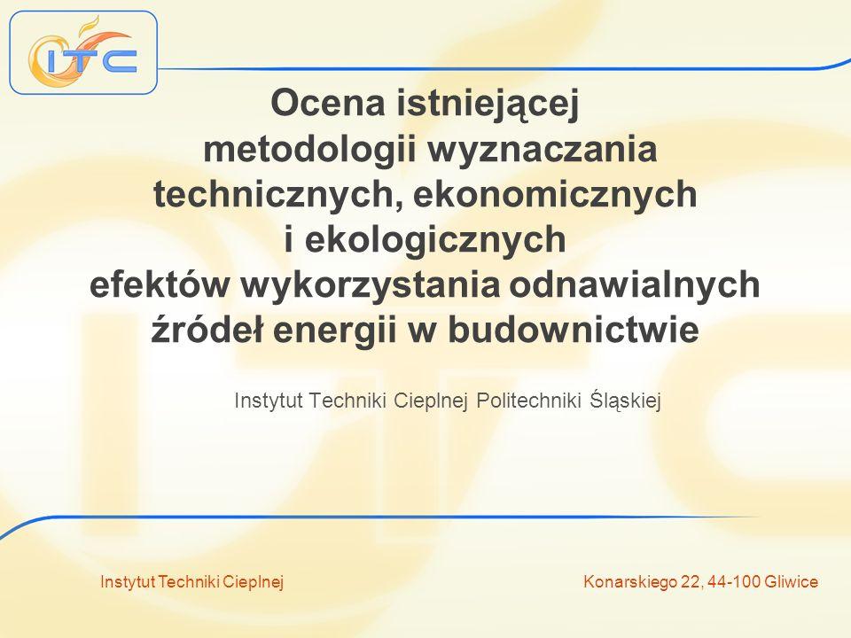 Instytut Techniki Cieplnej Konarskiego 22, 44-100 Gliwice Wcześniejsze przeglądy Wcześniej przeprowadzone przeglądy metod modelowania procesów w energetyce: Van Beeck N.: Classification of Energy Models (przegląd 22 opracowań monograficznych) Pohekar S.D., Ramochadran M.: Application of Multi- Criteria Decision Making to Sustainable Energy-Planning o Wykonawcy o Cele etapu o Zakres analizowanych zagadnień o Przegląd wskaźników techniczno- energetycznych o Przegląd wskaźników ekonomicznych o Przegląd wskaźników ekologicznych o Zasady oceny efektywności ekologicznej o Efekty trudno wymierne o Metody optymalizacji jednokryterialnej o Metody optymalizacji wielokryterialnej o Wcześniejsze przeglądy