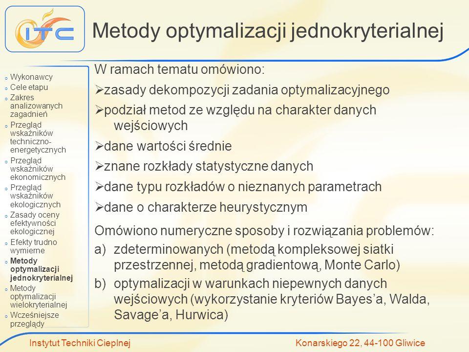 Instytut Techniki Cieplnej Konarskiego 22, 44-100 Gliwice Metody optymalizacji jednokryterialnej W ramach tematu omówiono: zasady dekompozycji zadania