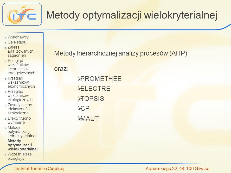 Instytut Techniki Cieplnej Konarskiego 22, 44-100 Gliwice Metody optymalizacji wielokryterialnej Metody hierarchicznej analizy procesów (AHP) oraz: PR