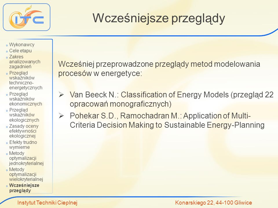 Instytut Techniki Cieplnej Konarskiego 22, 44-100 Gliwice Wcześniejsze przeglądy Wcześniej przeprowadzone przeglądy metod modelowania procesów w energ