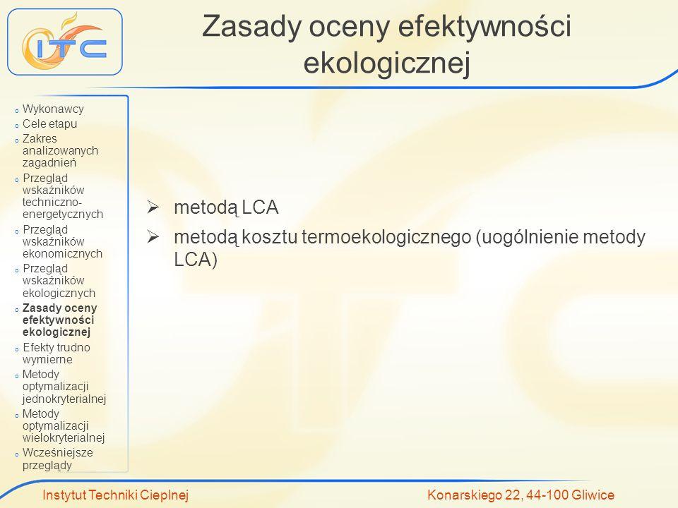 Instytut Techniki Cieplnej Konarskiego 22, 44-100 Gliwice Zasady oceny efektywności ekologicznej metodą LCA metodą kosztu termoekologicznego (uogólnie