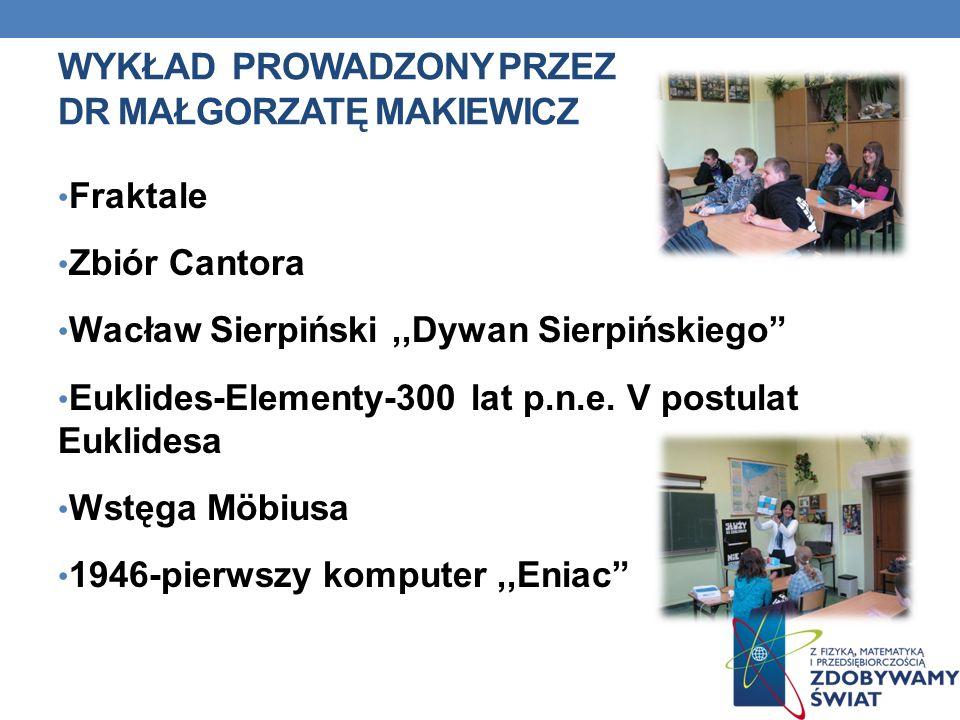 WYKŁAD PROWADZONY PRZEZ DR MAŁGORZATĘ MAKIEWICZ Fraktale Zbiór Cantora Wacław Sierpiński,,Dywan Sierpińskiego Euklides-Elementy-300 lat p.n.e. V postu