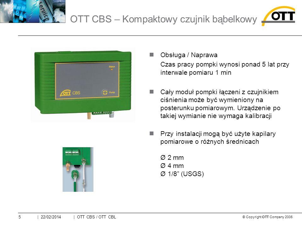 © Copyright OTT Company 2006 | OTT CBS / OTT CBL5| 22/02/2014 Obsługa / Naprawa Czas pracy pompki wynosi ponad 5 lat przy interwale pomiaru 1 min Cały moduł pompki łączeni z czujnikiem ciśnienia może być wymieniony na posterunku pomiarowym.