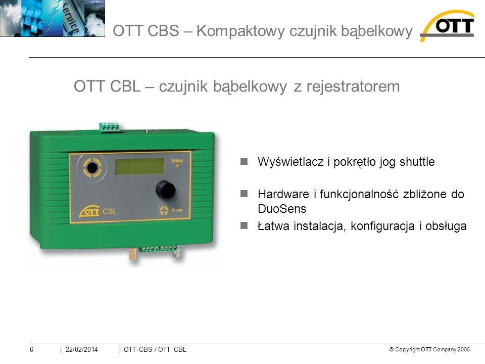 © Copyright OTT Company 2006 | OTT CBS / OTT CBL6| 22/02/2014 Wyświetlacz i pokrętło jog shuttle Hardware i funkcjonalność zbliżone do DuoSens Łatwa instalacja, konfiguracja i obsługa OTT CBL – czujnik bąbelkowy z rejestratorem OTT CBS – Kompaktowy czujnik bąbelkowy
