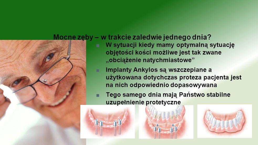 W sytuacji kiedy mamy optymalną sytuację objętości kości możliwe jest tak zwane obciążenie natychmiastowe Implanty Ankylos są wszczepiane a użytkowana