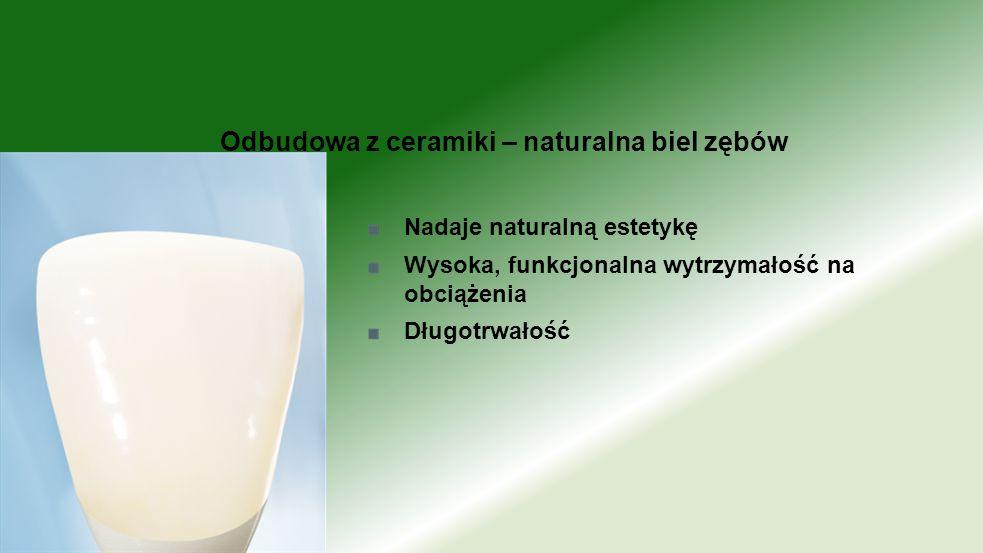 Nadaje naturalną estetykę Wysoka, funkcjonalna wytrzymałość na obciążenia Długotrwałość Odbudowa z ceramiki – naturalna biel zębów