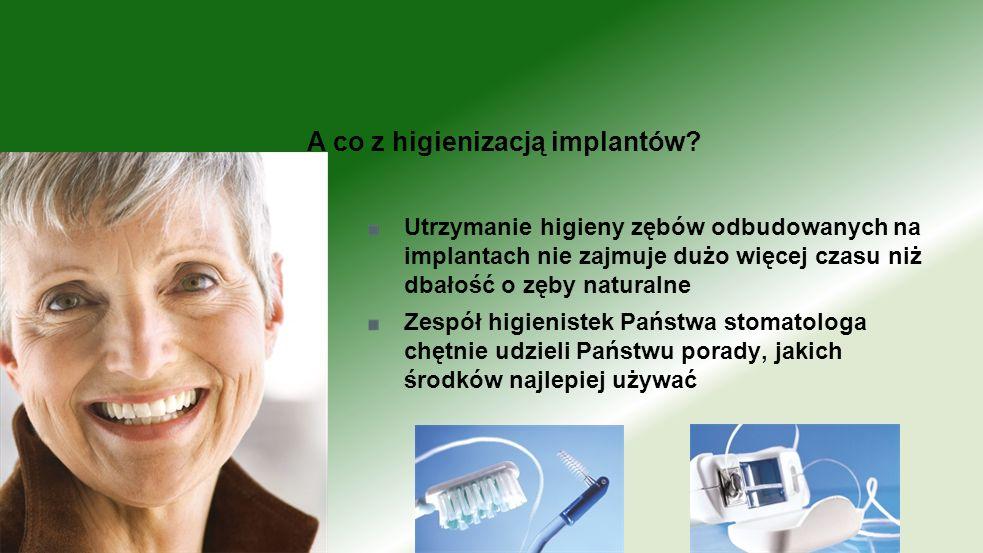 Utrzymanie higieny zębów odbudowanych na implantach nie zajmuje dużo więcej czasu niż dbałość o zęby naturalne Zespół higienistek Państwa stomatologa