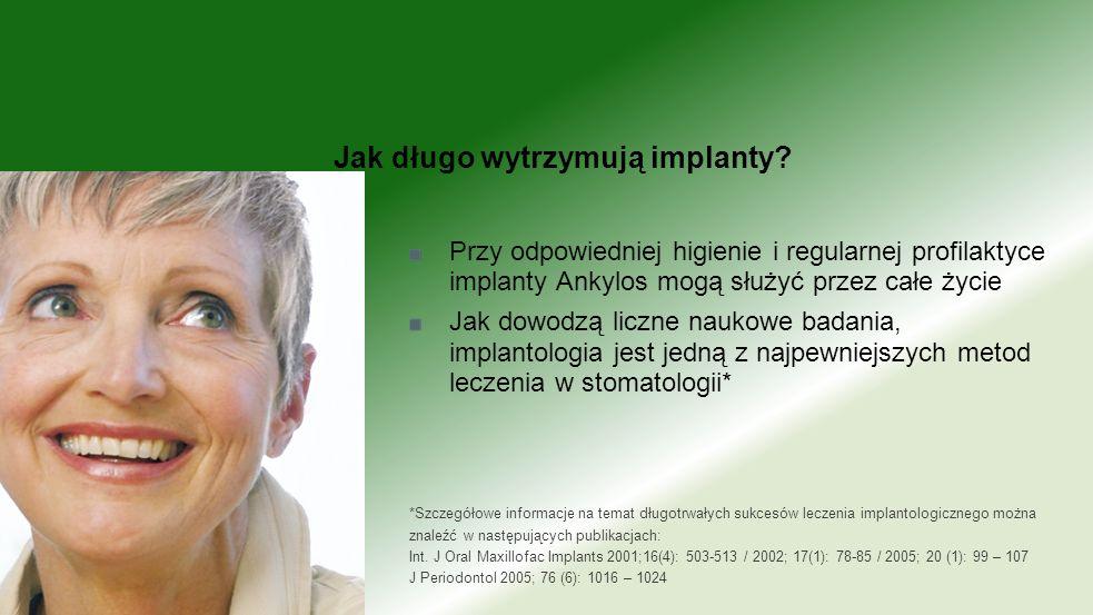 Przy odpowiedniej higienie i regularnej profilaktyce implanty Ankylos mogą służyć przez całe życie Jak dowodzą liczne naukowe badania, implantologia j