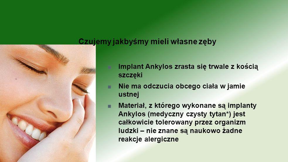 Implant Ankylos zrasta się trwale z kością szczęki Nie ma odczucia obcego ciała w jamie ustnej Materiał, z którego wykonane są implanty Ankylos (medyc