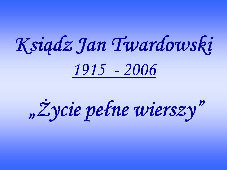 Ksiądz Jan Twardowski 1915 - 2006 Życie pełne wierszy