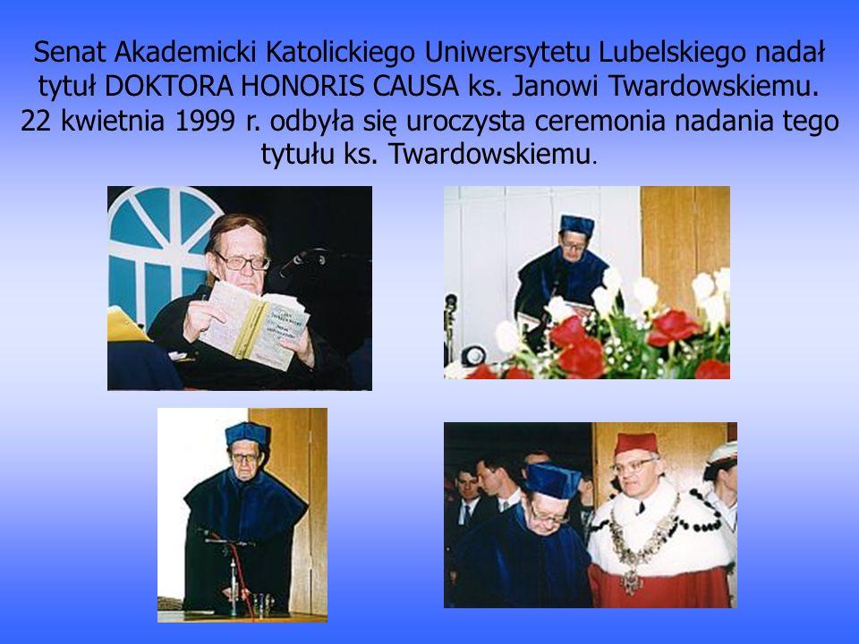 Senat Akademicki Katolickiego Uniwersytetu Lubelskiego nadał tytuł DOKTORA HONORIS CAUSA ks. Janowi Twardowskiemu. 22 kwietnia 1999 r. odbyła się uroc