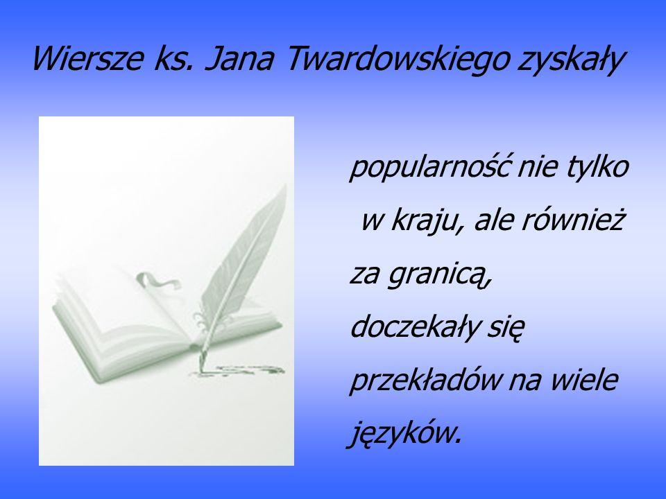 Wiersze ks. Jana Twardowskiego zyskały popularność nie tylko w kraju, ale również za granicą, doczekały się przekładów na wiele języków.