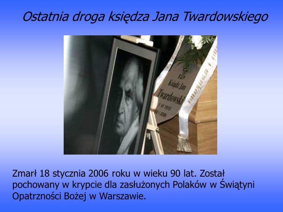 Ostatnia droga księdza Jana Twardowskiego Zmarł 18 stycznia 2006 roku w wieku 90 lat. Został pochowany w krypcie dla zasłużonych Polaków w Świątyni Op